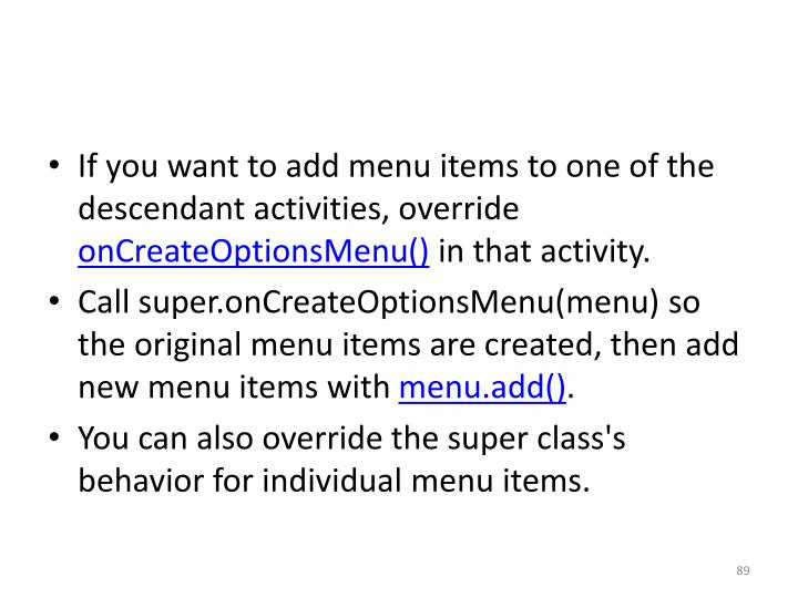 If you want to add menu items to one of the descendant activities, override