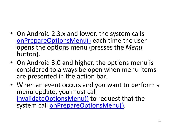 On Android 2.3.x and lower, the system calls