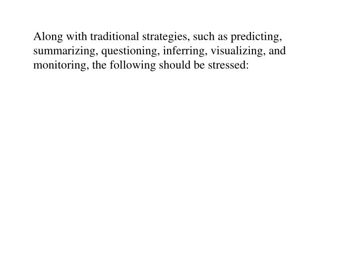 Along with traditional strategies, such as predicting, summarizing, questioning, inferring, visualizing, and monitoring, the following should be stressed:
