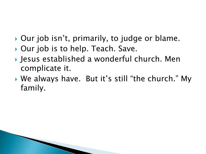 Our job isn't, primarily, to judge or blame.