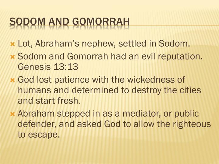 Lot, Abraham's nephew, settled in Sodom.