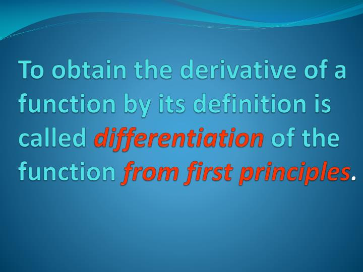 To obtain the derivative of a function by its definition is called