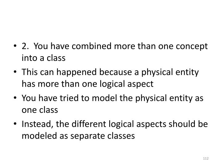 2.  You have combined more than one concept into a class