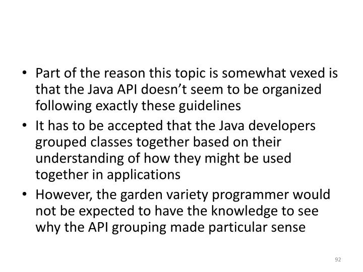 Part of the reason this topic is somewhat vexed is that the Java API doesn't seem to be organized following exactly these guidelines