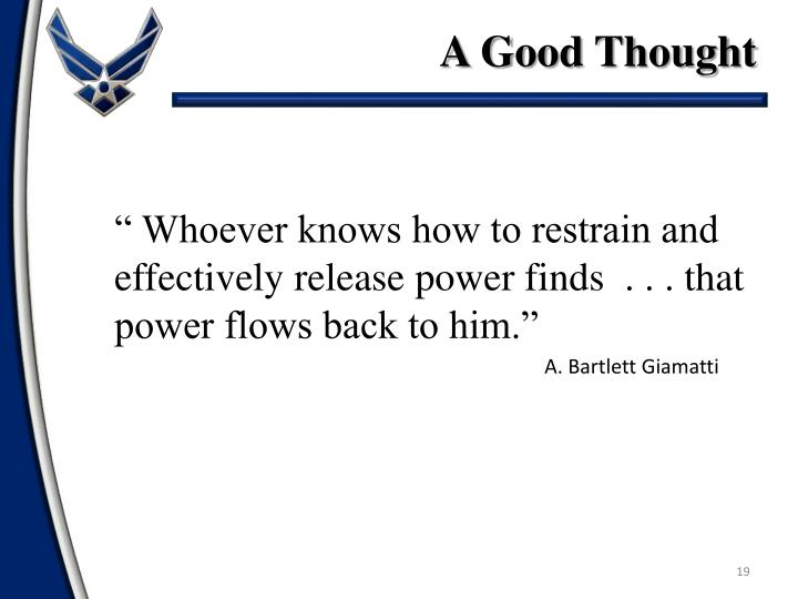 """ Whoever knows how to restrain and effectively release power finds  . . . that power flows back to him."""