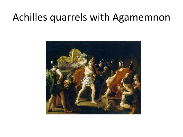 Achilles quarrels with Agamemnon