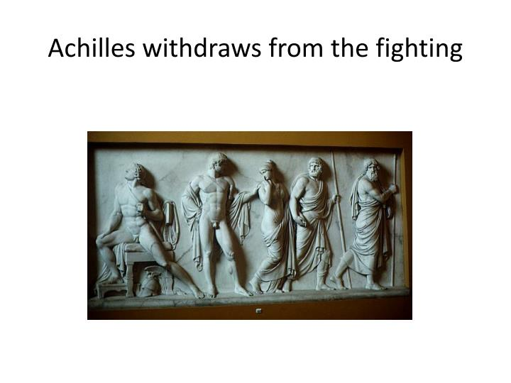 Achilles withdraws from the fighting