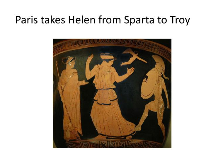 Paris takes Helen from Sparta to Troy