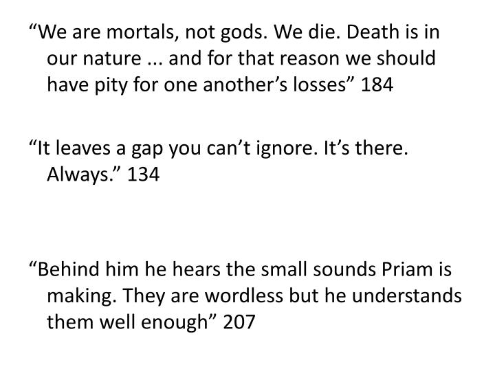 """We are mortals, not gods. We die. Death is in our nature ... and for that reason we should have pity for one another's losses"" 184"