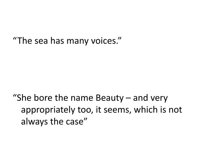 """The sea has many voices."""