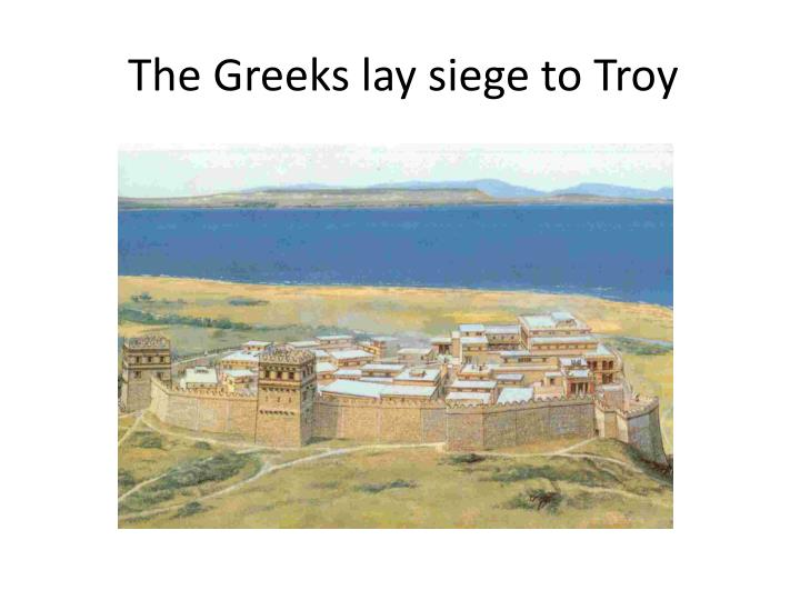 The Greeks lay siege to Troy