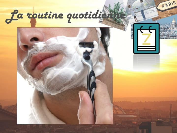 La routine quotidienne