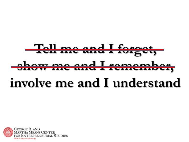 Tell me and I forget,