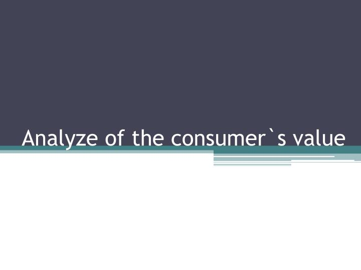 Analyze of the consumer s value