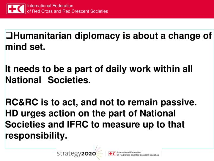 Humanitarian diplomacy is about a change of mind set.