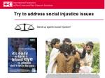 try to address social injustice issues