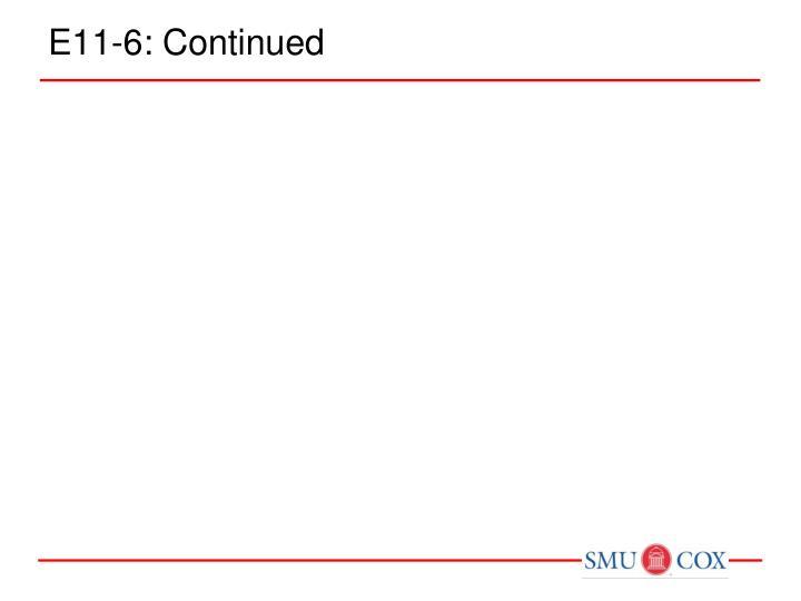 E11-6: Continued