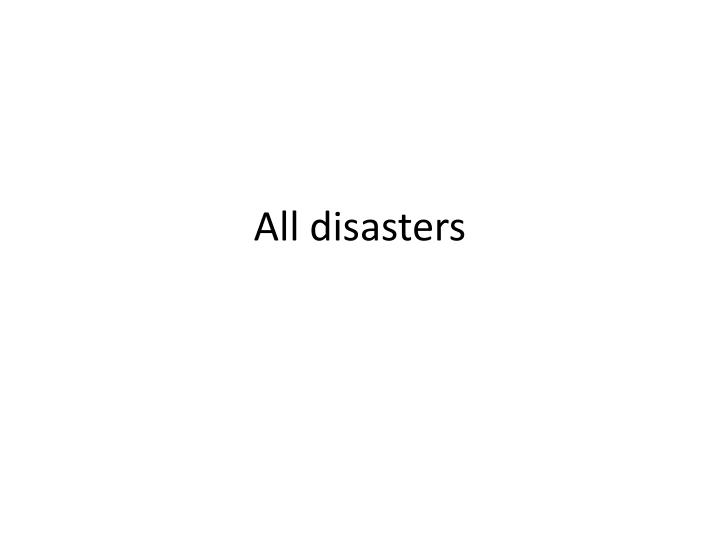 All disasters