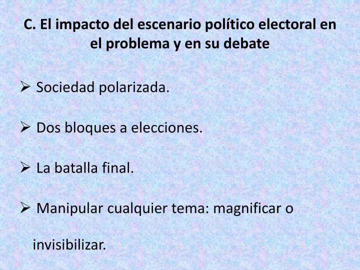 C. El impacto del escenario político electoral en el problema y en su debate
