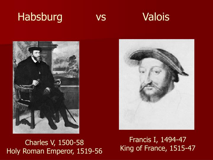 Habsburg          vs           Valois
