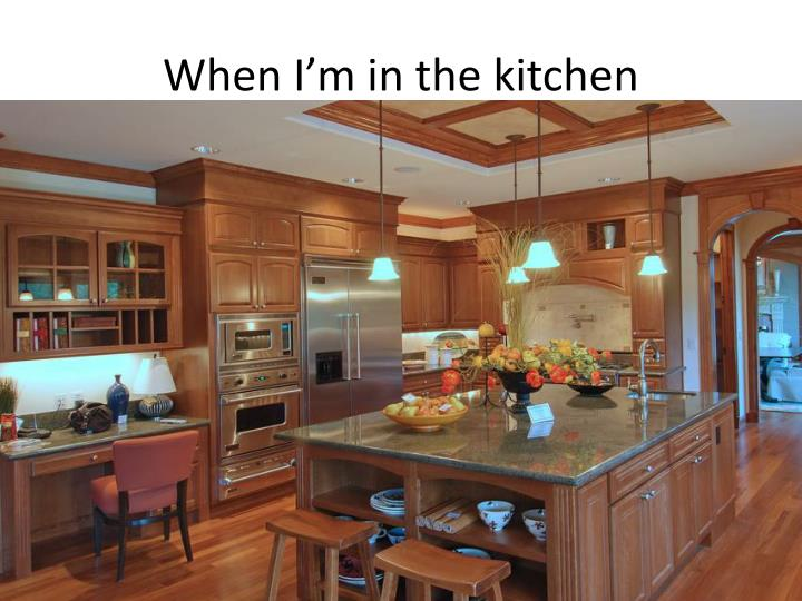 When i m in the kitchen