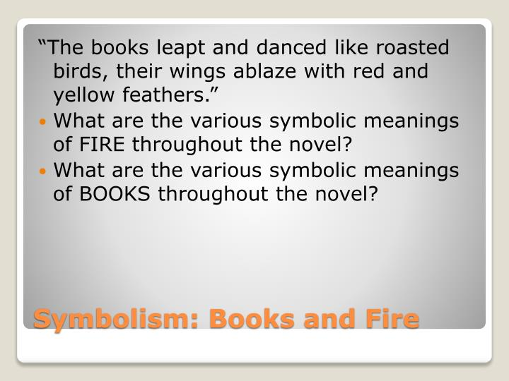 """The books leapt and danced like roasted birds, their wings ablaze with red and yellow feathers."""