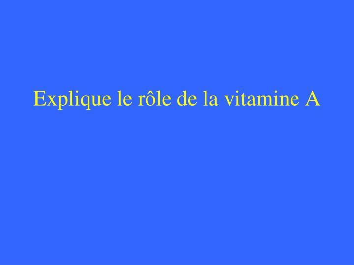 Explique le rôle de la vitamine A
