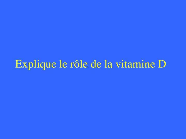 Explique le rôle de la vitamine D