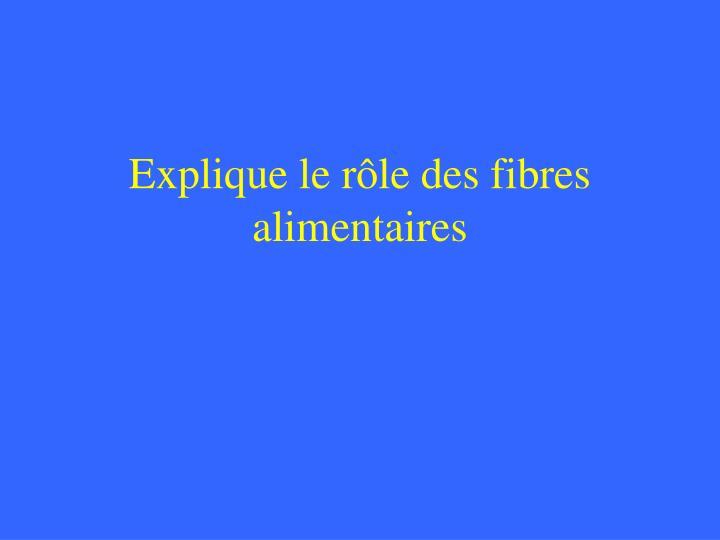 Explique le rôle des fibres alimentaires