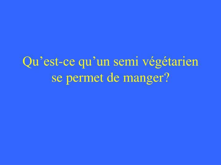 Qu'est-ce qu'un semi végétarien se permet de manger?
