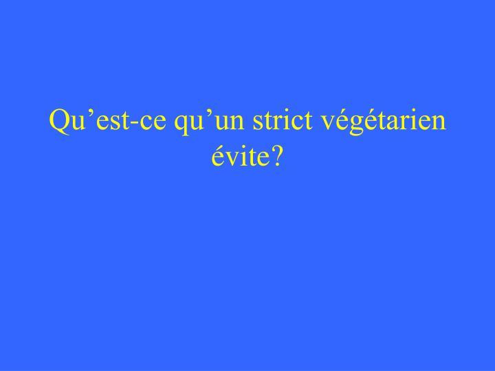 Qu'est-ce qu'un strict végétarien évite?