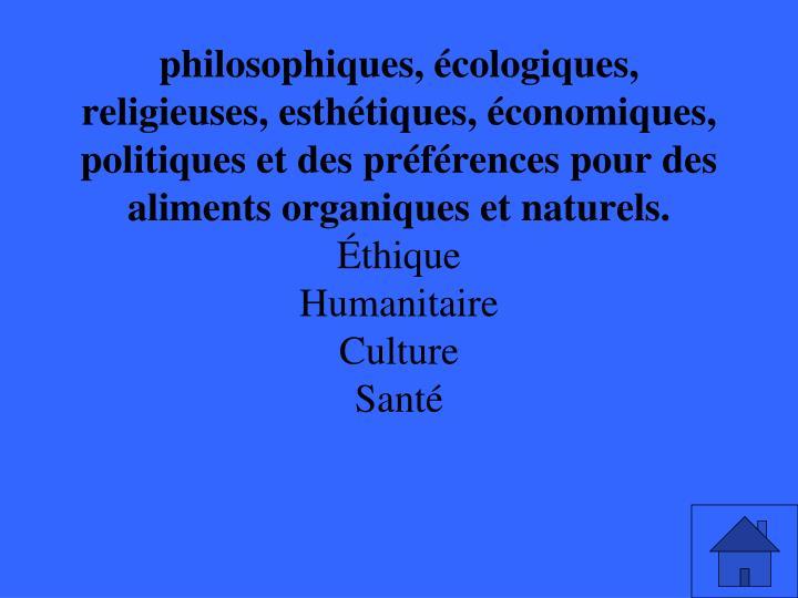 philosophiques, écologiques, religieuses, esthétiques, économiques, politiques et des préférences pour des aliments organiques et naturels.