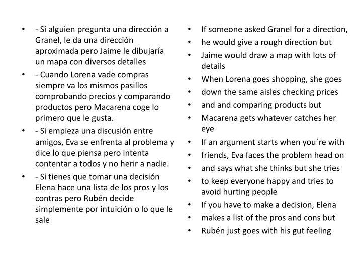 - Si alguien pregunta una dirección a Granel, le da una dirección aproximada pero Jaime le dibujaría un mapa con diversos detalles