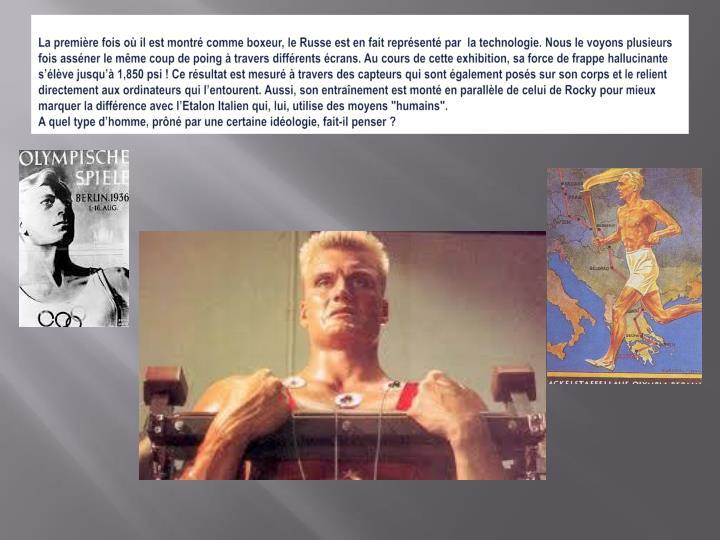 """La première fois où il est montré comme boxeur, le Russe est en fait représenté par  la technologie. Nous le voyons plusieurs fois asséner le même coup de poing à travers différents écrans. Au cours de cette exhibition, sa force de frappe hallucinante s'élève jusqu'à 1,850 psi ! Ce résultat est mesuré à travers des capteurs qui sont également posés sur son corps et le relient directement aux ordinateurs qui l'entourent. Aussi, son entraînement est monté en parallèle de celui de Rocky pour mieux marquer la différence avec l'Etalon Italien qui, lui, utilise des moyens """"humains""""."""