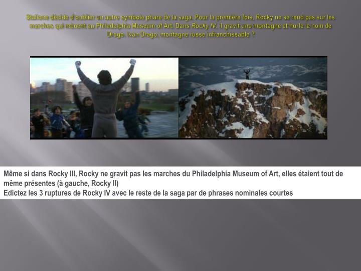 Stallone décide d'oublier un autre symbole phare de la saga. Pour la première fois, Rocky ne se rend pas sur les marches qui mènent au Philadelphia