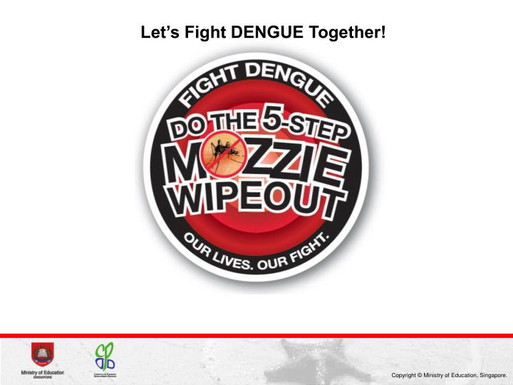 Let's Fight DENGUE Together!