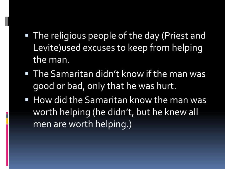 The religious people of the day (Priest and Levite)used excuses to keep from helping the man.