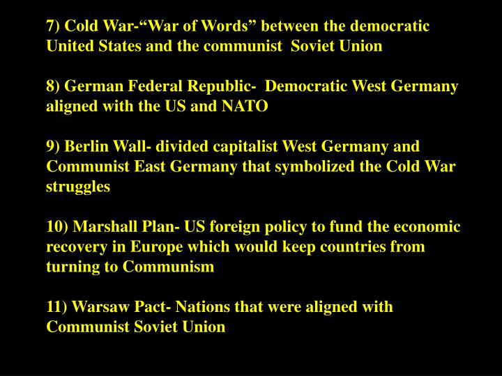"7) Cold War-""War of Words"" between the democratic United States and the communist  Soviet Union"