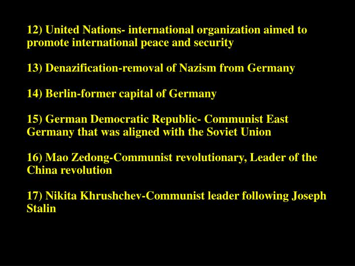 12) United Nations- international organization aimed to    promote international peace and security