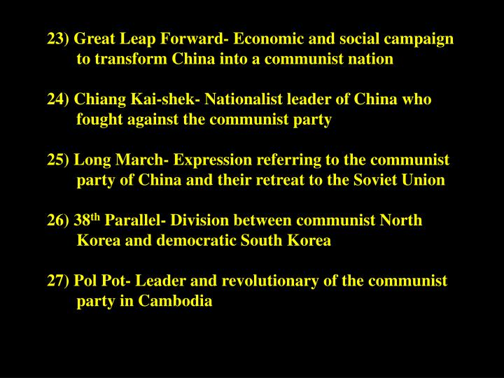 23) Great Leap Forward- Economic and social campaign to transform China into a communist nation