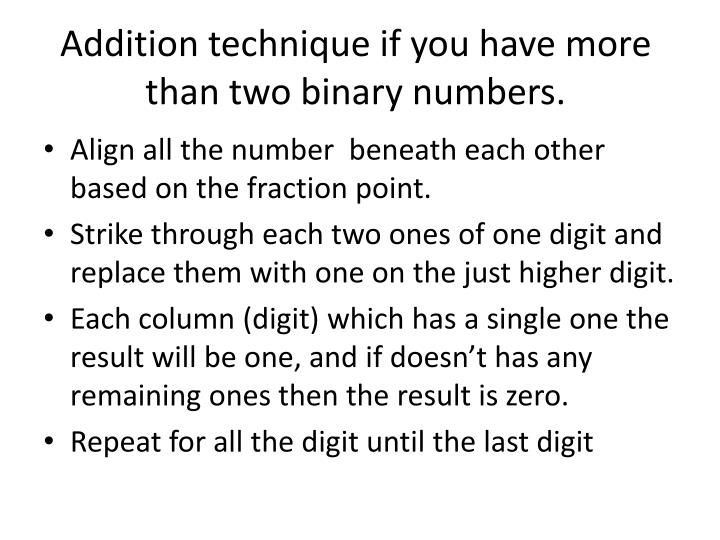 Addition technique if you have more than two binary numbers.