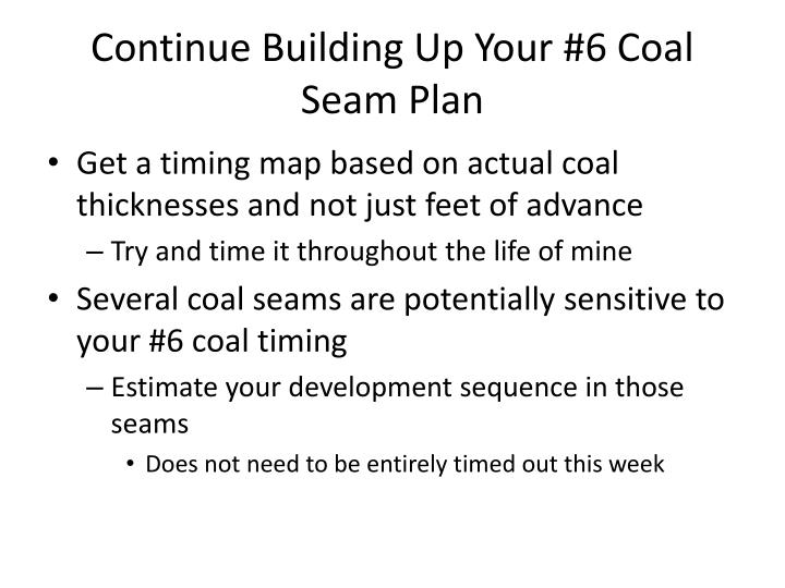 Continue Building Up Your #6 Coal Seam Plan