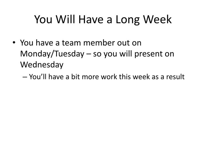 You Will Have a Long Week
