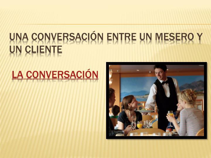 Una conversación entre un mesero y un cliente