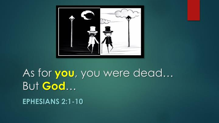 As for you you were dead but god