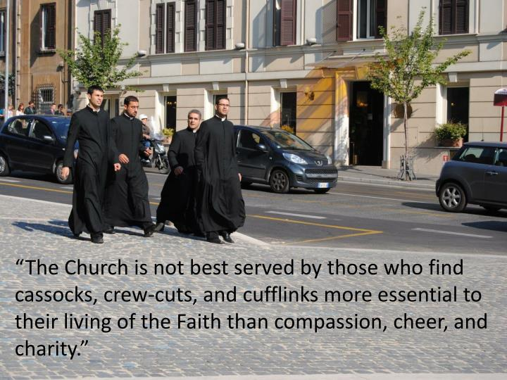 """The Church is not best served by those who find  cassocks"