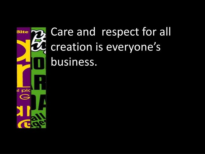 Care and  respect for all creation is everyone's business.