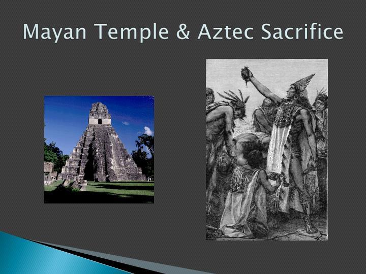 Mayan Temple & Aztec Sacrifice