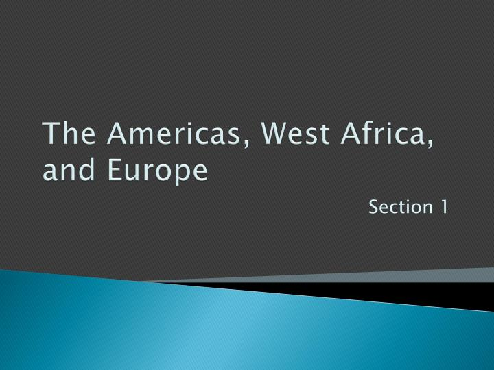 The Americas, West Africa, and Europe