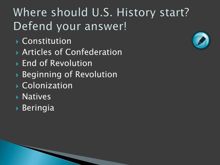 Where should u s history start defend your answer